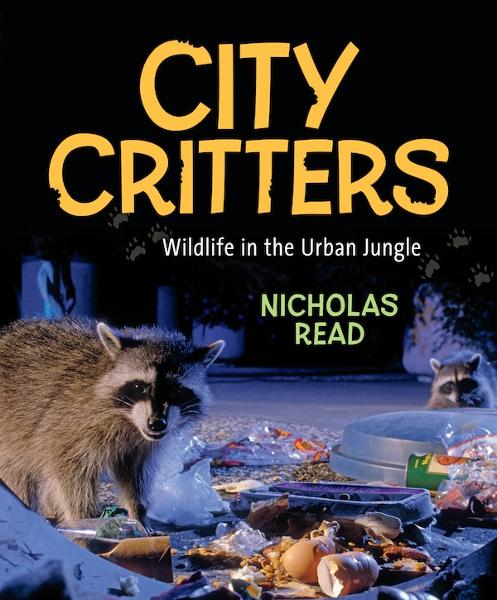 City Critters: Wildlife in the Urban Jungle By: Nicholas Read