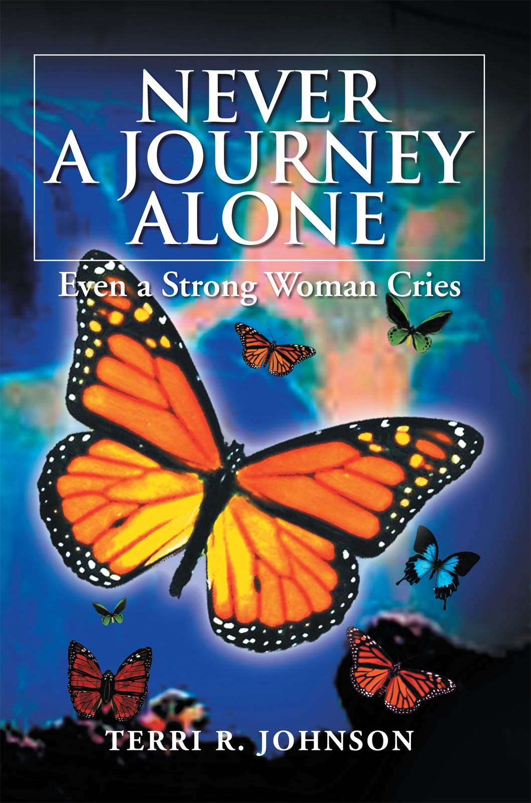 NEVER A JOURNEY ALONE By: Terri R. Johnson