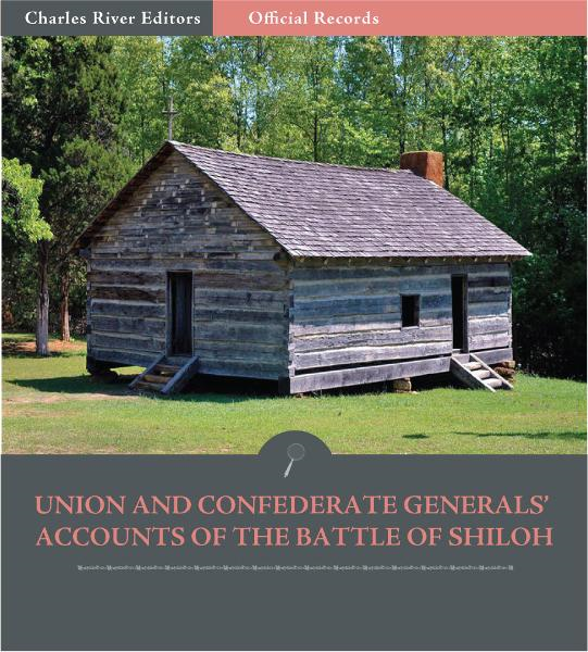 Official Records of the Union and Confederate Armies: Union and Confederate Generals Accounts of the Battle of Shiloh