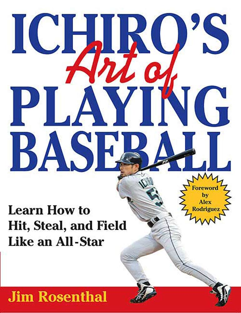 Ichiro's Art of Playing Baseball By: Jim Rosenthal