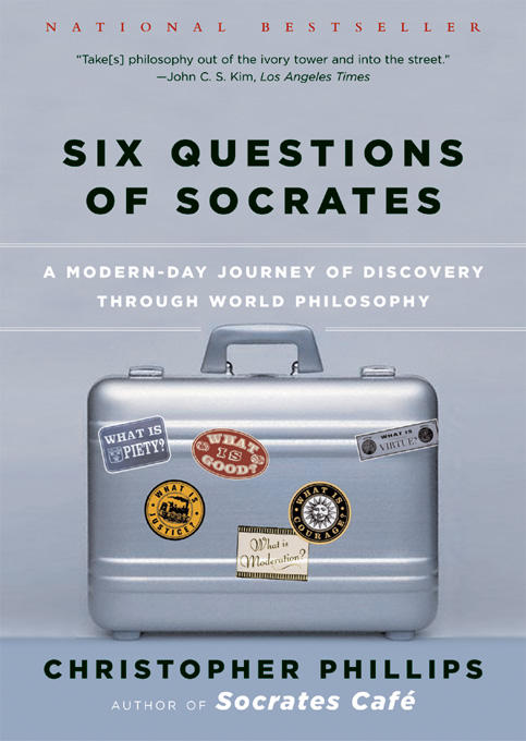 Six Questions of Socrates: A Modern-Day Journey of Discovery through World Philosophy By: Christopher Phillips