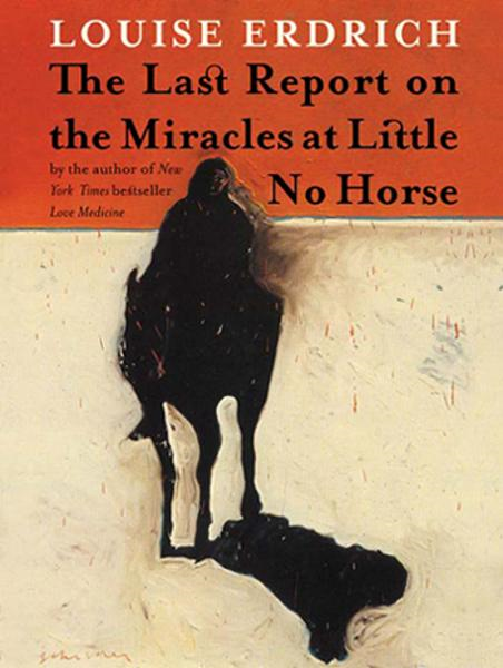 The Last Report on the Miracles at Little No Horse By: Louise Erdrich