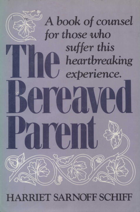 The Bereaved Parent By: Harriet Sarnoff Schiff