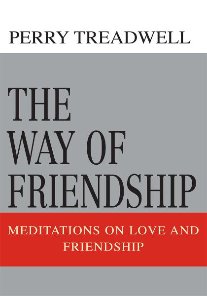 The Way of Friendship By: Perry Treadwell