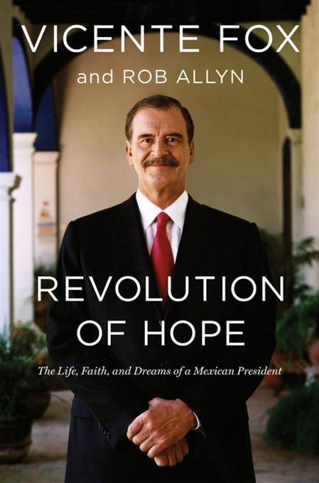 Revolution of Hope: The Life, Faith, and Dreams of a Mexican President By: Vicente Fox