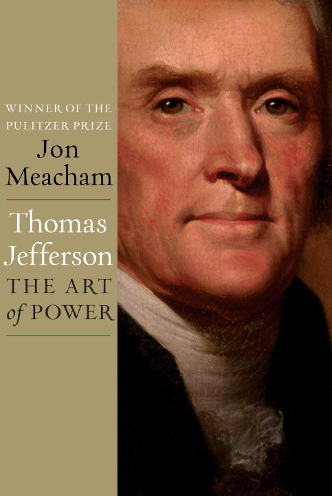 Thomas Jefferson: The Art of Power By: Jon Meacham