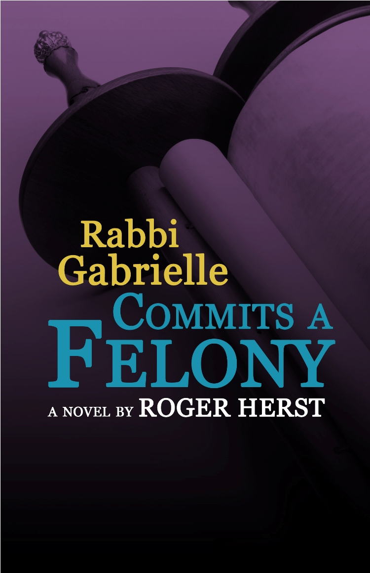 Rabbi Gabrielle Commits a Felony By: Roger Herst