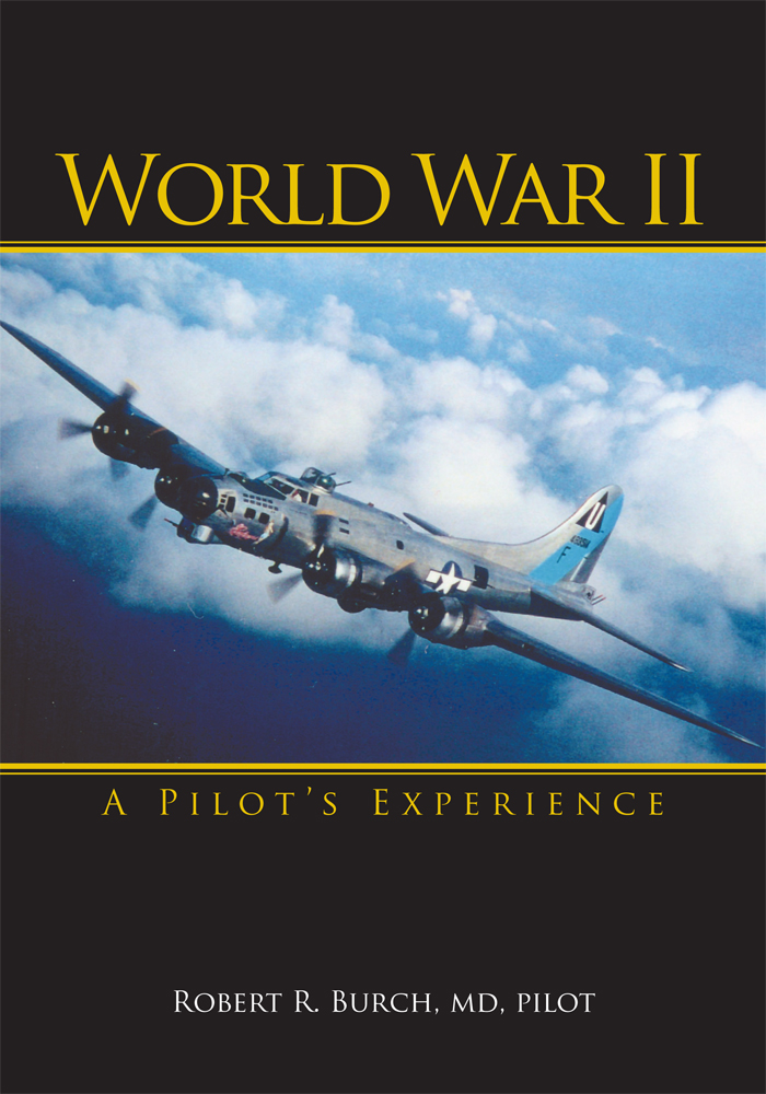 World War II By: Robert R. Burch MD Pilot
