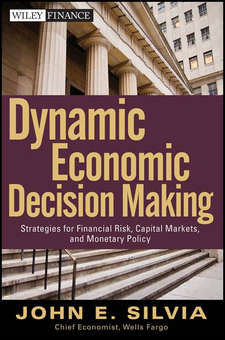 Dynamic Economic Decision Making By: John Silvia