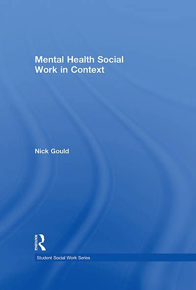 Mental Health Social Work in Context By: Nick Gould