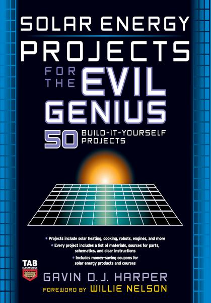 Solar Energy Projects for the Evil Genius By: Gavin Harper