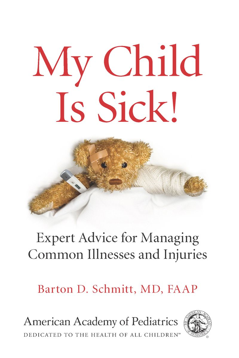 My Child Is Sick!: Expert Advice On Managing Common Illnesses and Injuries
