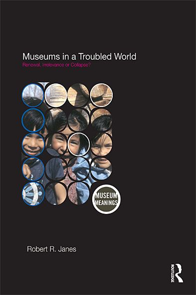 Museums in a Troubled World Renewal,  Irrelevance or Collapse?
