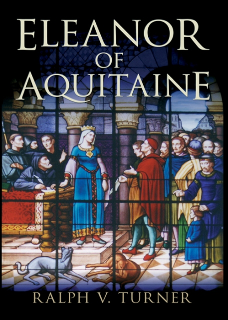 Eleanor of Aquitaine: Queen of France, Queen of England By: Ralph V. Turner, PhD
