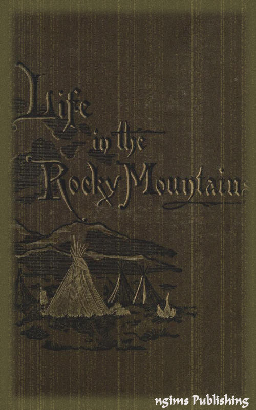 A Lady's Life in the Rocky Mountains (Illustrated + Audiobook Download Link + Active TOC)