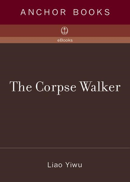 The Corpse Walker By: Liao Yiwu