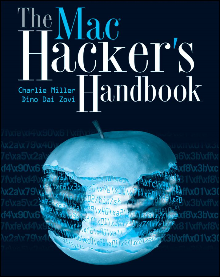 The Mac Hacker's Handbook By: Charlie Miller,Dino Dai Zovi
