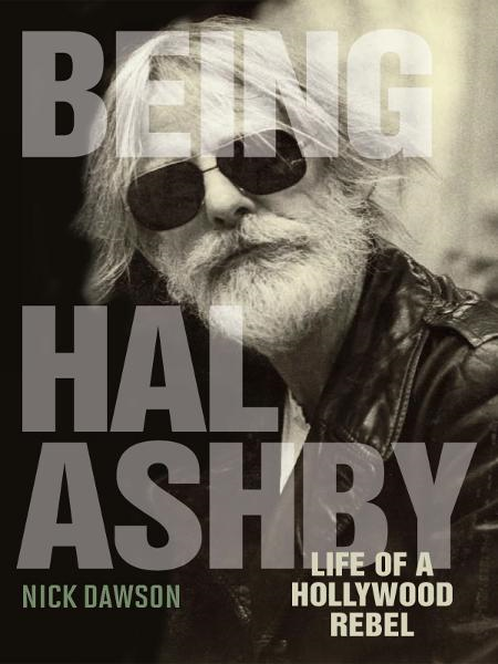 Being Hal Ashby By: Nick Dawson