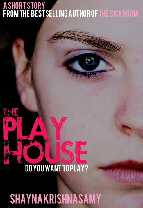 The Playhouse: A Short Story By: Shayna Krishnasamy