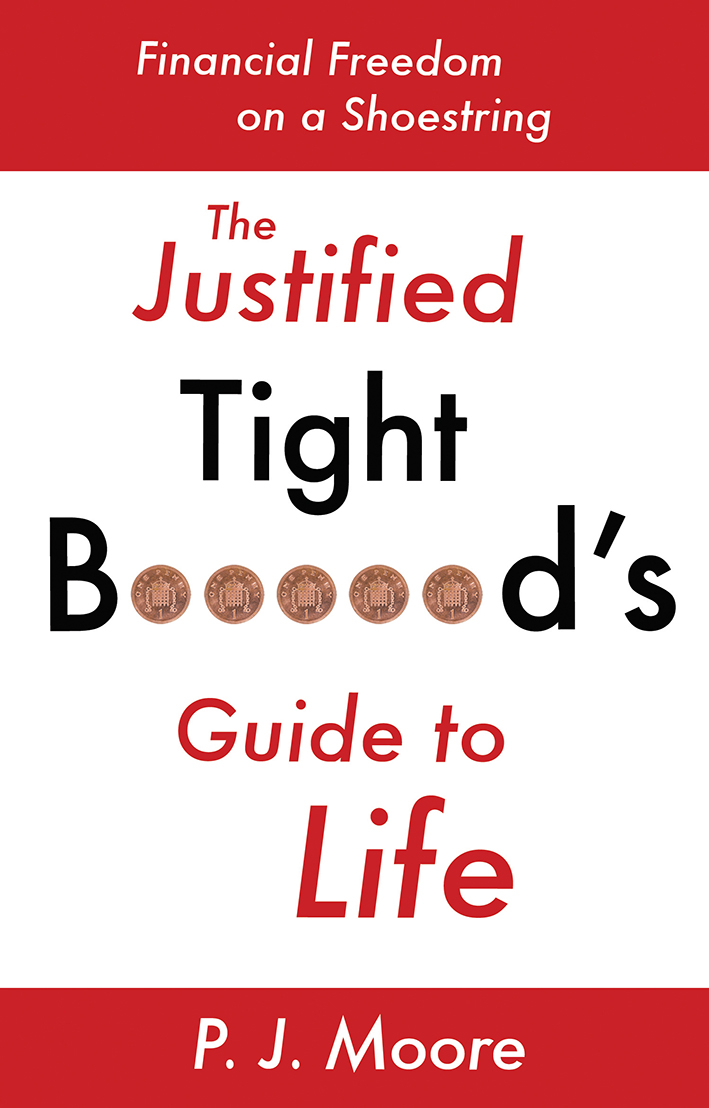 The Justified Tight B*****d's Guide to Life Financial Freedom on a Shoestring