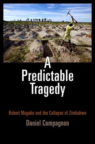 A Predictable Tragedy Robert Mugabe and the Collapse of Zimbabwe
