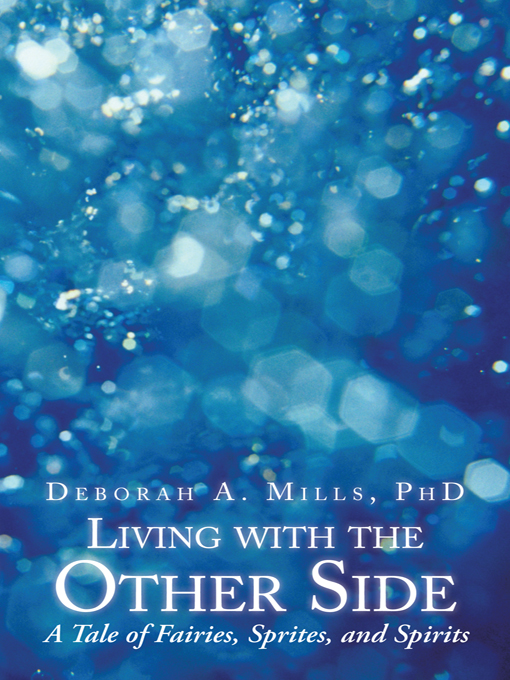 Living with the Other Side By: Deborah A. Mills, PhD