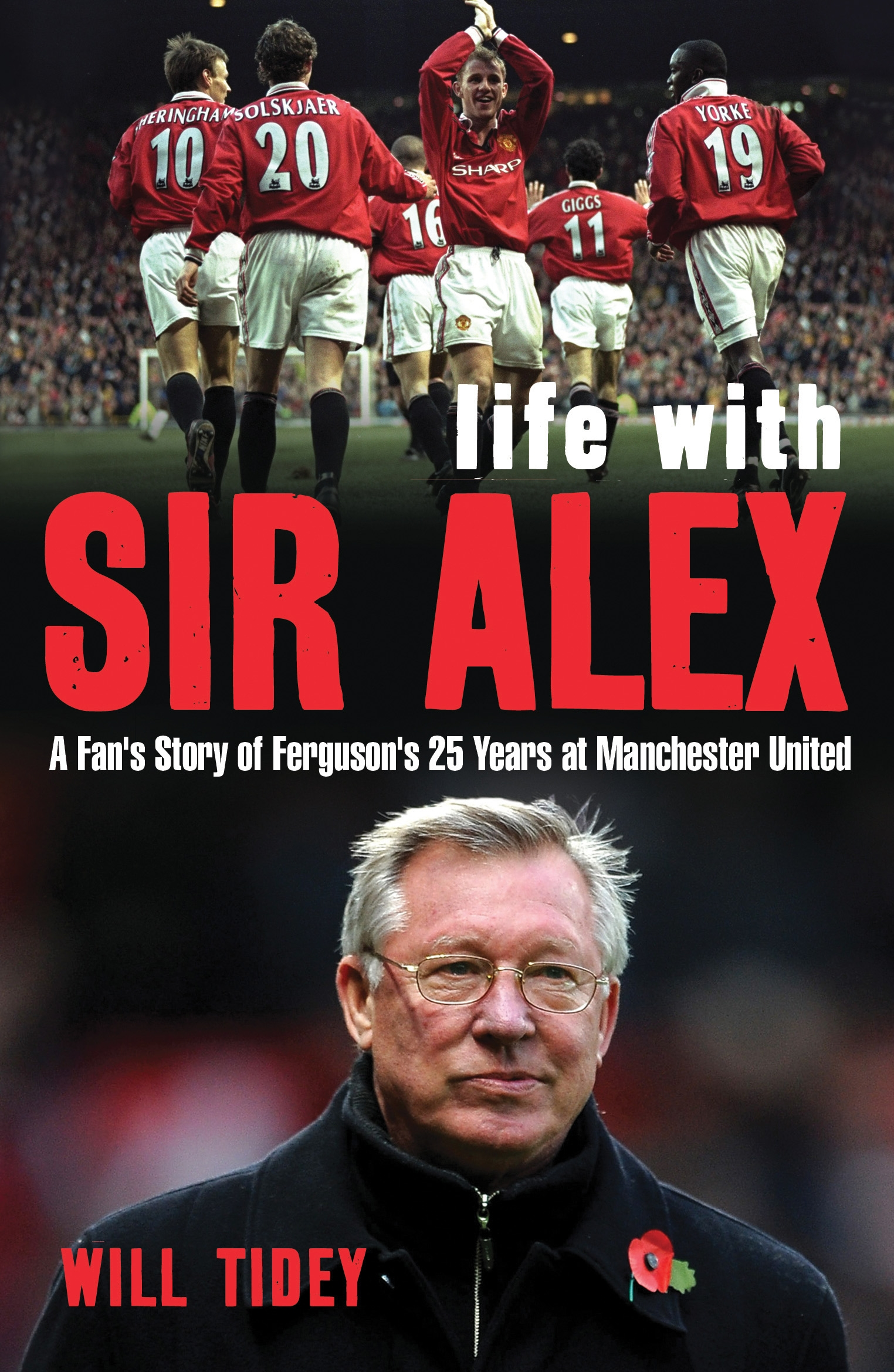 Life with Sir Alex A Fan's Story of Ferguson's 25 Years at Manchester United
