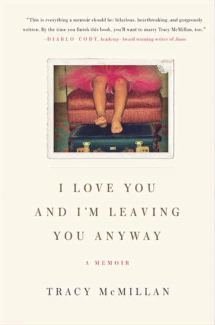 I Love You And I'm Leaving You Anyway By: Tracy McMillan