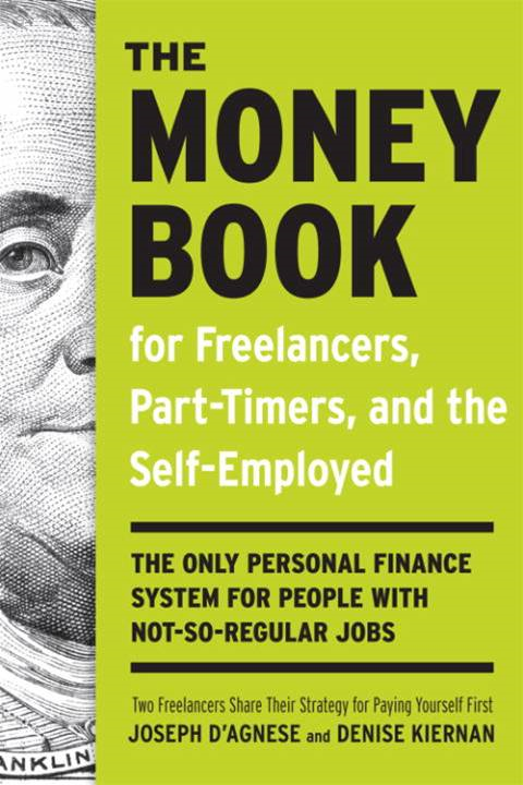 The Money Book for Freelancers, Part-Timers, and the Self-Employed By: Denise Kiernan,Joseph D'Agnese