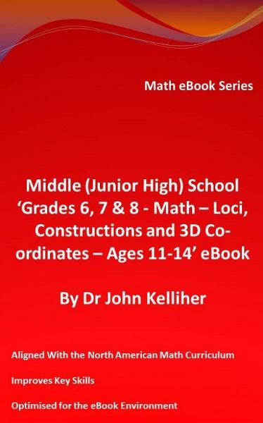Middle (Junior High) School 'Grade 6, 7 & 8 - Math – Loci, Constructions and 3D Co-ordinates – Ages 11-14' eBook