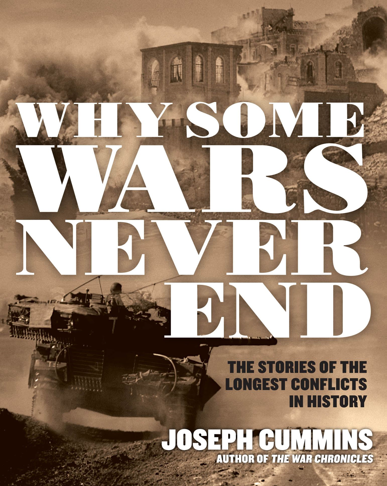 Why Some Wars Never End: The Stories of the Longest Conflicts in History By: Joseph Cummins