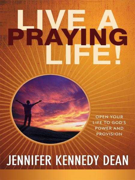 Live a Praying Life Trade Book: Open Your Life to God's Power and Provision By: Jennifer Kennedy Dean