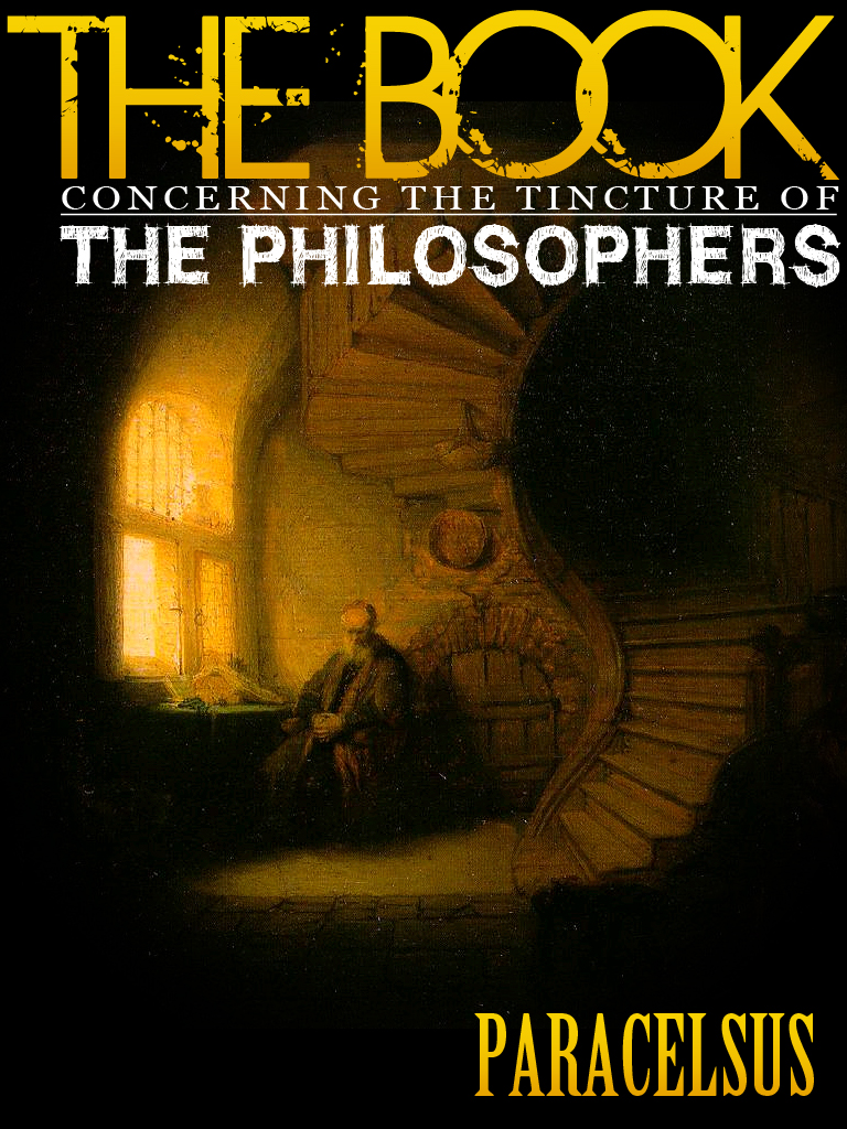 The Book Concerning The Tincture Of The Philosophers By: Paracelsus