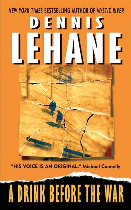 A Drink Before the War By: Dennis Lehane
