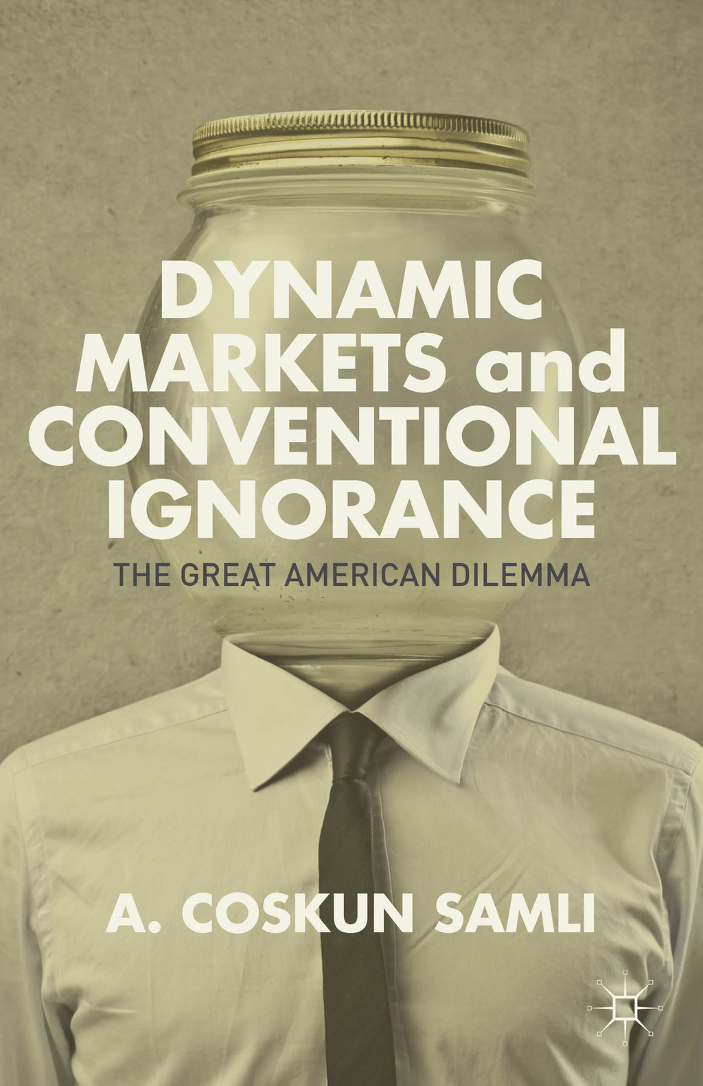 Dynamic Markets and Conventional Ignorance The Great American Dilemma