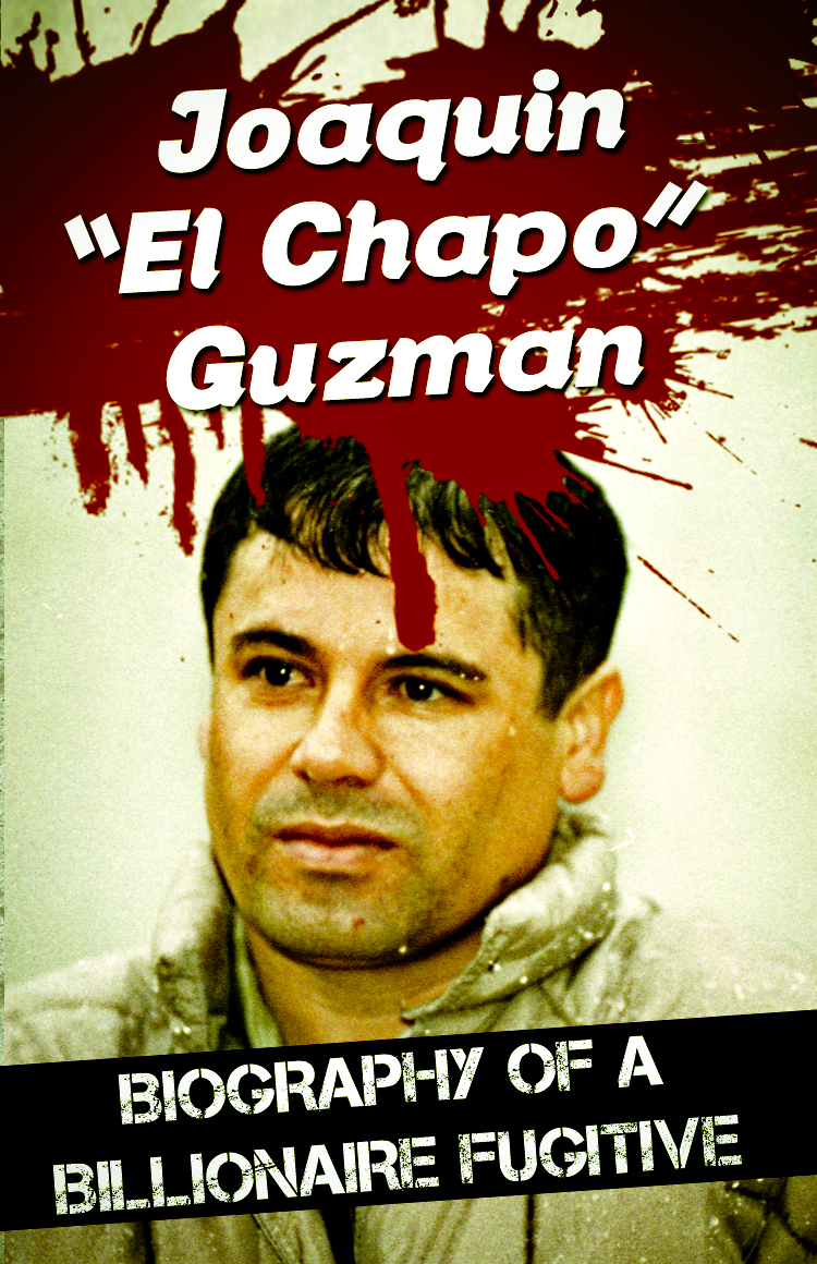 "James Bush - Joaquin ""El Chapo"" Guzman - Biography of a Billionaire Fugitive"