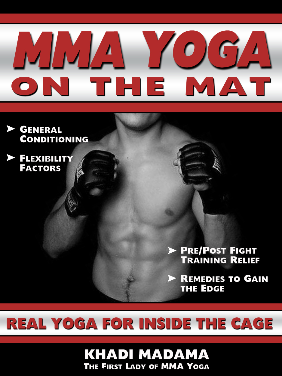 MMA Yoga On The Mat: Real Yoga For Inside The Cage By: Khadi Madama