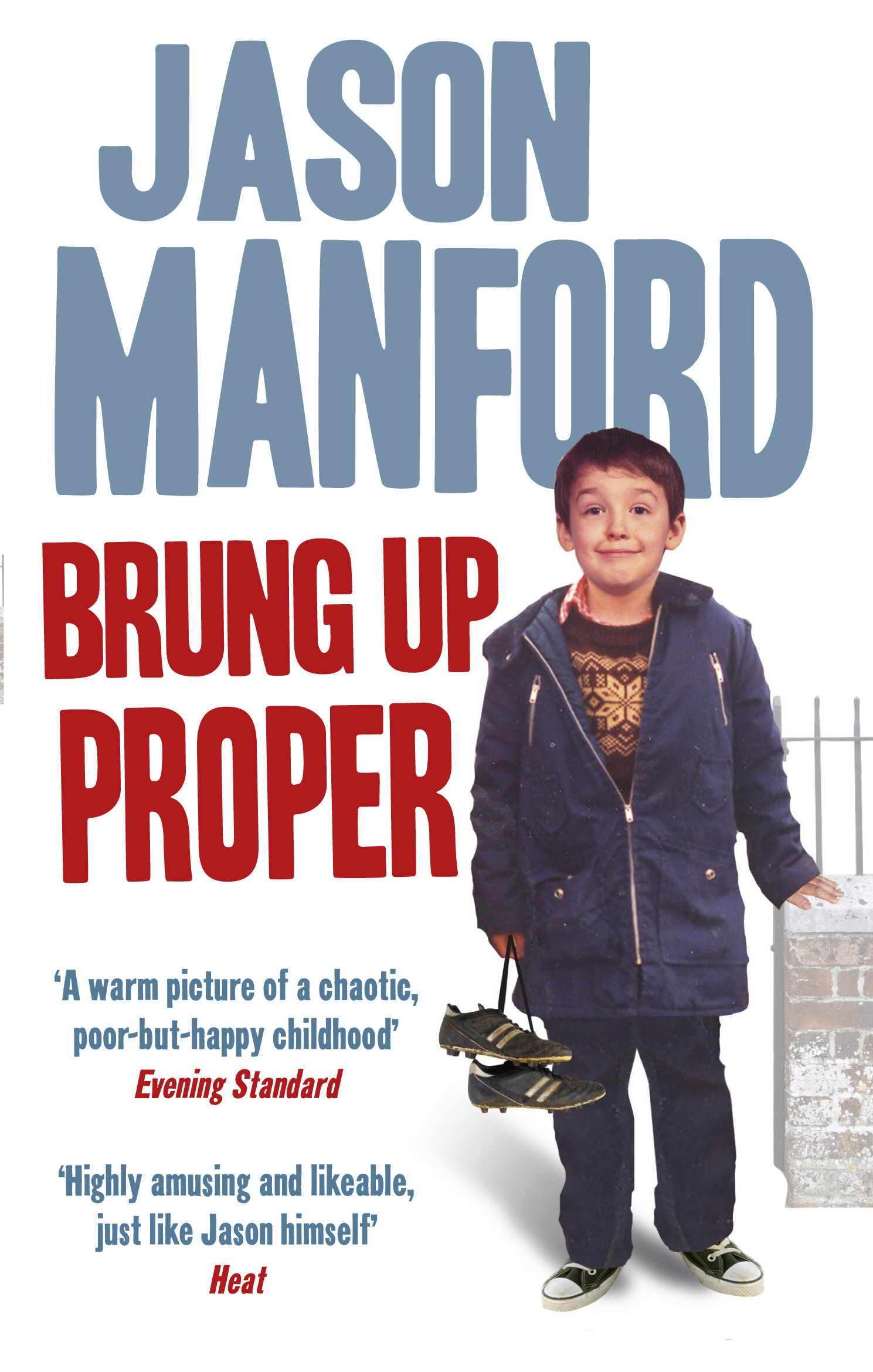 Brung Up Proper: My Autobiography My Autobiography