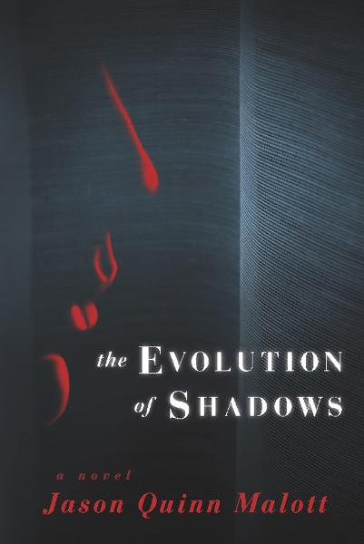 The Evolution of Shadows By: Jason Quinn Malott