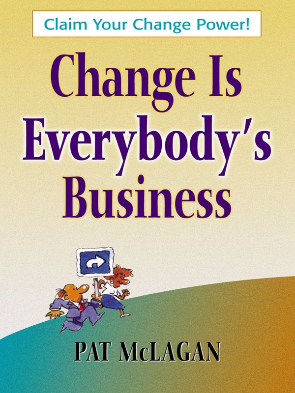 Change Is Everybody's Business By: Patricia McLagan
