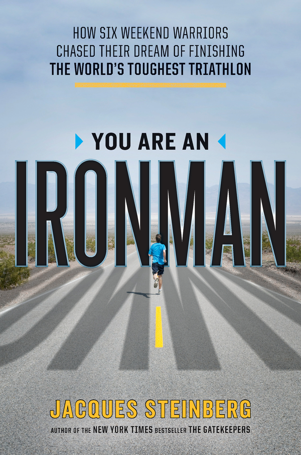 You Are an Ironman: How Six Weekend Warriors Chased Their Dream of Finishing the World's Toughest Triathlon By: Jacques Steinberg