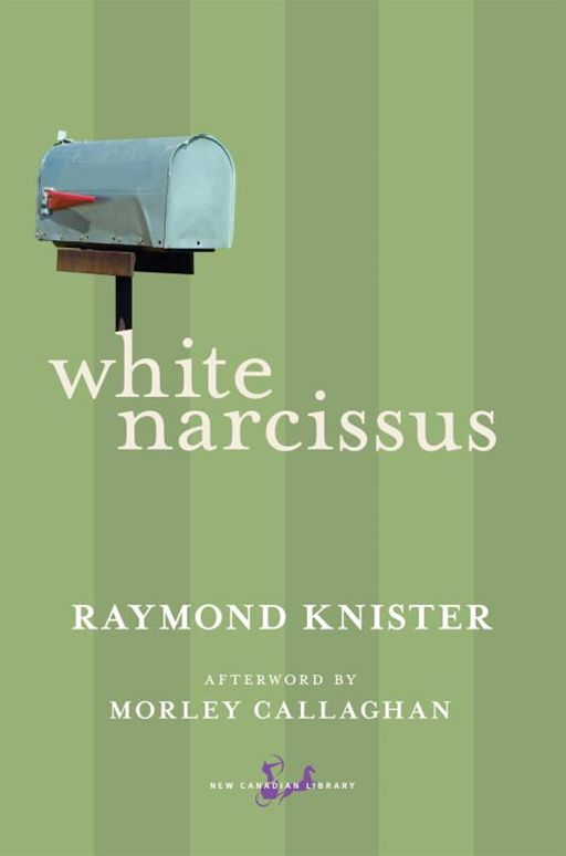 White Narcissus By: Morley Callaghan,Raymond Knister