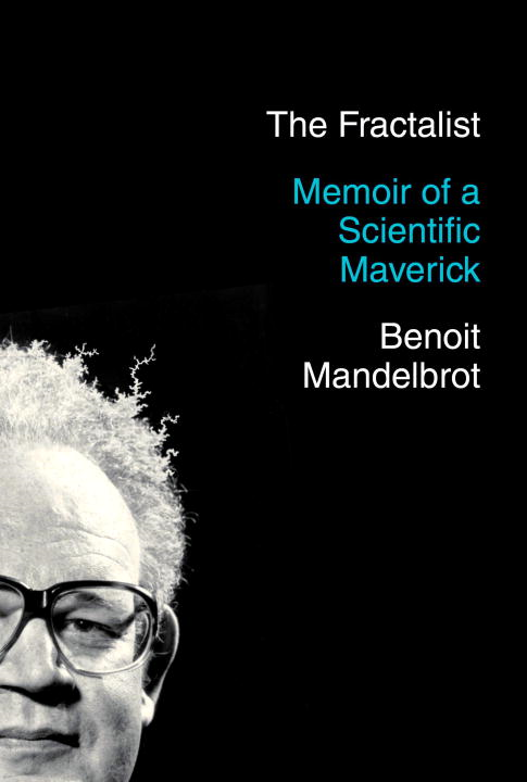 The Fractalist By: Benoit Mandelbrot