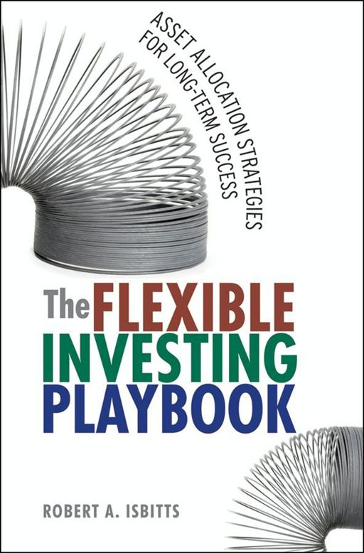 The Flexible Investing Playbook By: Robert Isbitts