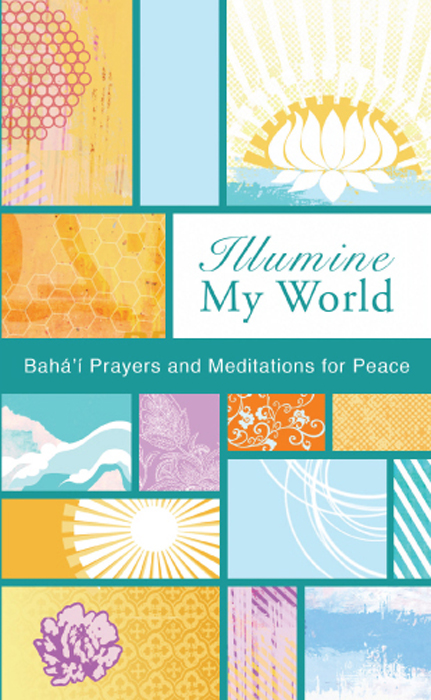 Illumine My World: Bahai Prayers and Mediations for Peace