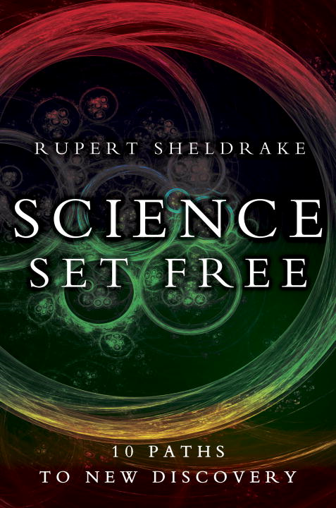 Science Set Free By: Rupert Sheldrake