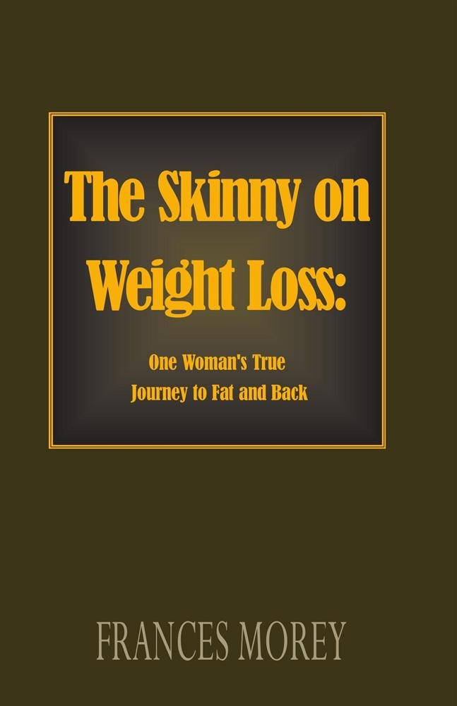 The Skinny on Weight Loss: By: Frances Morey