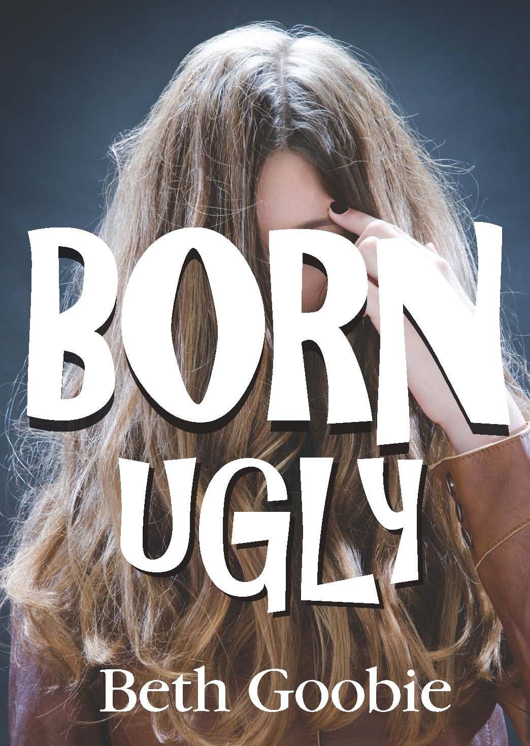 Born Ugly By: Beth Goobie