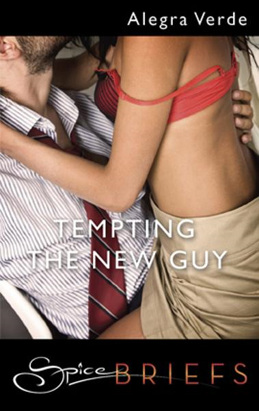Tempting the New Guy By: Alegra Verde