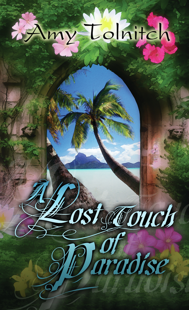 A Lost Touch of Paradise By: Amy Tolnitch